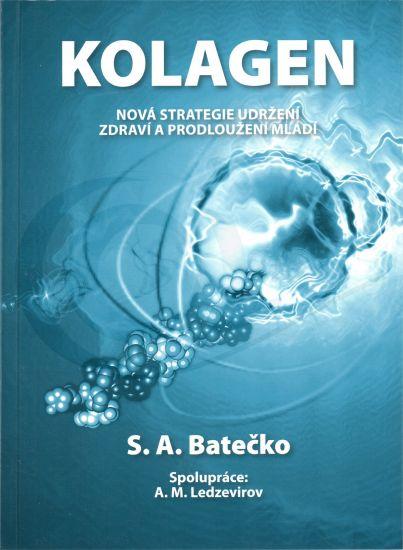 kniha - S.A.Batečko - Kolagen, nová strategie udržení zdraví a prodloužení mládí